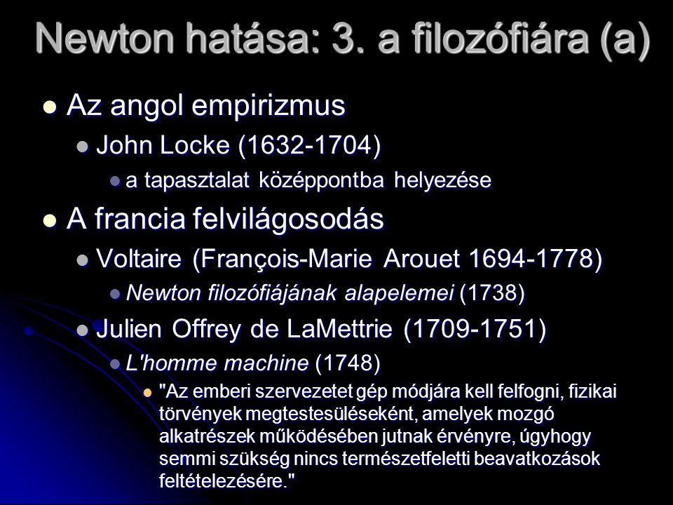 Newton hatása: 3. a filozófiára (a) Az angol empirizmus Az angol empirizmus John Locke (1632-1704) John Locke (1632-1704) a tapasztalat középpontba he