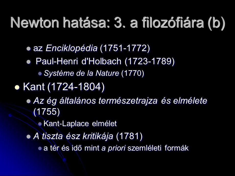 Newton hatása: 3. a filozófiára (b) az Enciklopédia (1751-1772) az Enciklopédia (1751-1772) Paul-Henri d'Holbach (1723-1789) Paul-Henri d'Holbach (172