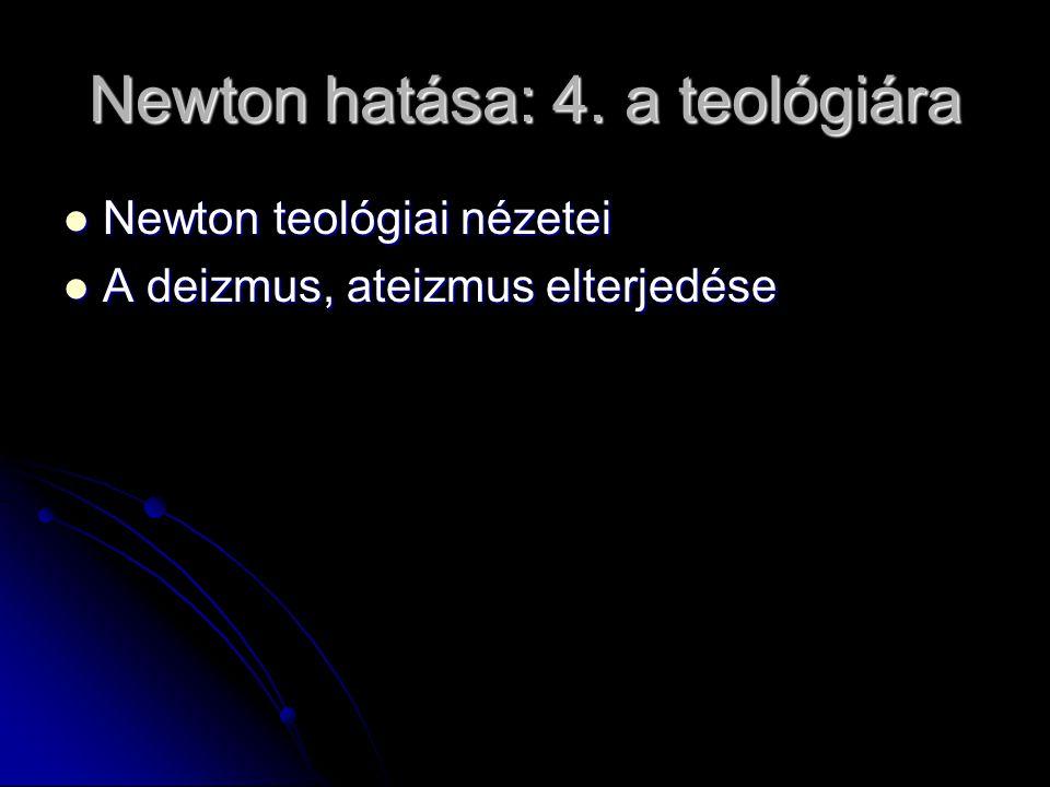 Newton hatása: 4. a teológiára Newton teológiai nézetei Newton teológiai nézetei A deizmus, ateizmus elterjedése A deizmus, ateizmus elterjedése