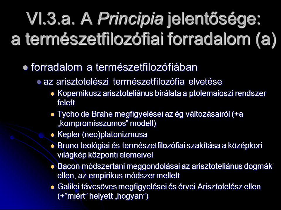 VI.3.a. A Principia jelentősége: a természetfilozófiai forradalom (a) forradalom a természetfilozófiában forradalom a természetfilozófiában az ariszto