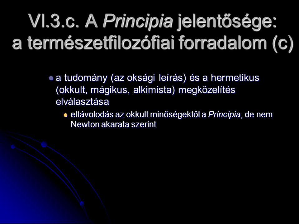 VI.3.c. A Principia jelentősége: a természetfilozófiai forradalom (c) a tudomány (az oksági leírás) és a hermetikus (okkult, mágikus, alkimista) megkö