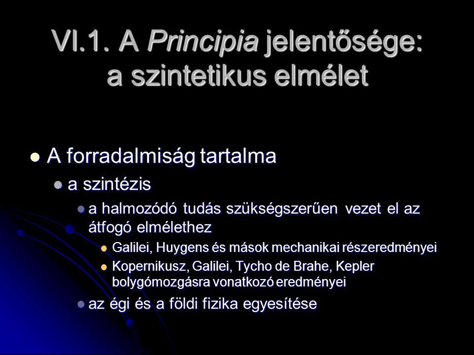 VI.1. A Principia jelentősége: a szintetikus elmélet A forradalmiság tartalma A forradalmiság tartalma a szintézis a szintézis a halmozódó tudás szüks