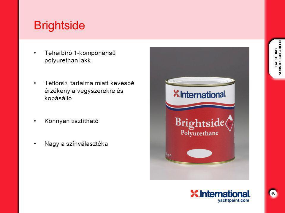 LACKE UND VORSTREICHFARBEN 46 Brightside Teherbíró 1-komponensű polyurethan lakk Teflon®, tartalma miatt kevésbé érzékeny a vegyszerekre és kopásálló Könnyen tisztítható Nagy a színválasztéka
