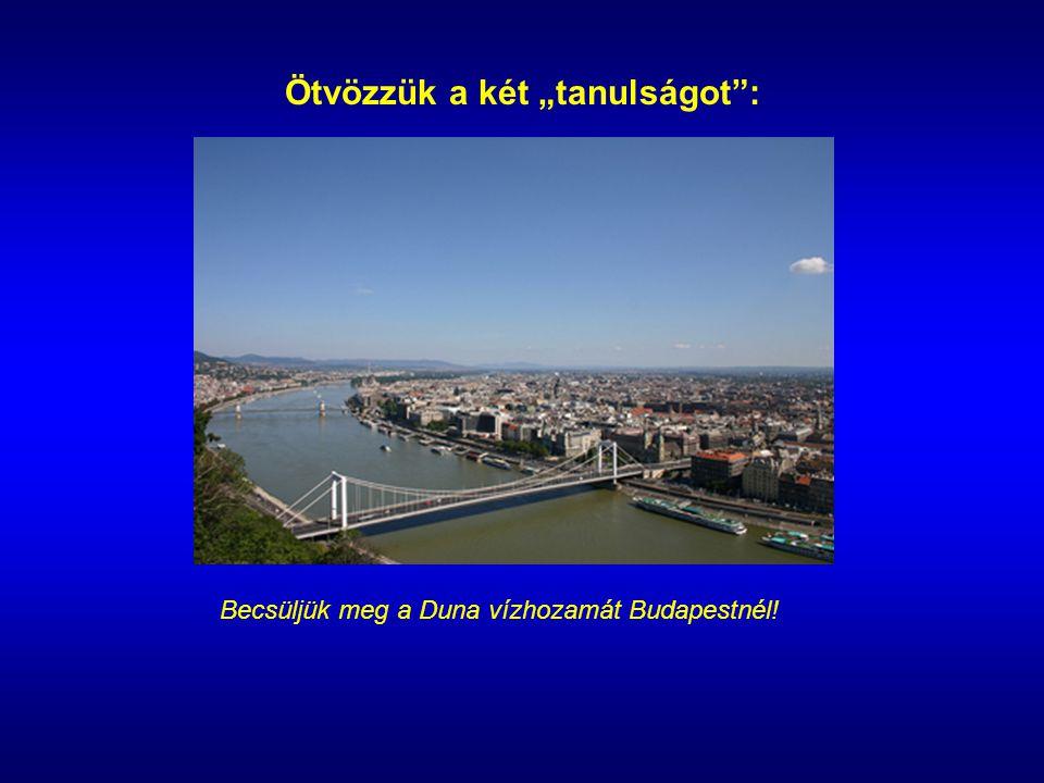 """Ötvözzük a két """"tanulságot : Becsüljük meg a Duna vízhozamát Budapestnél!"""