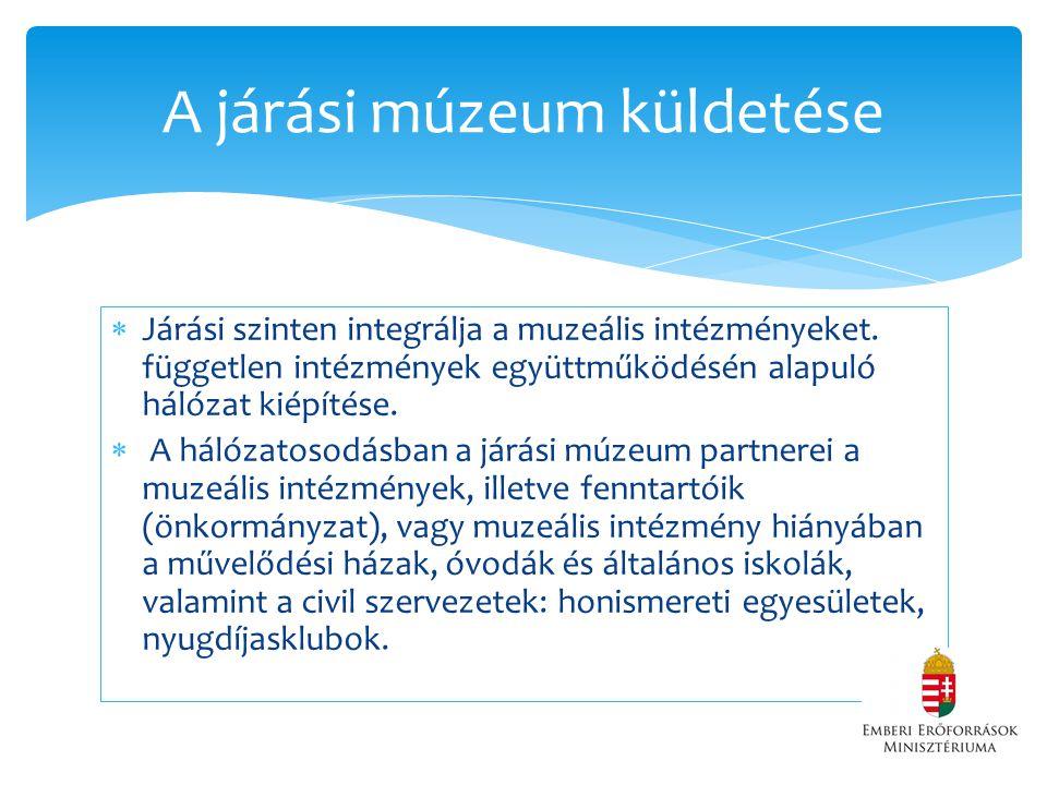  Járási szinten integrálja a muzeális intézményeket.