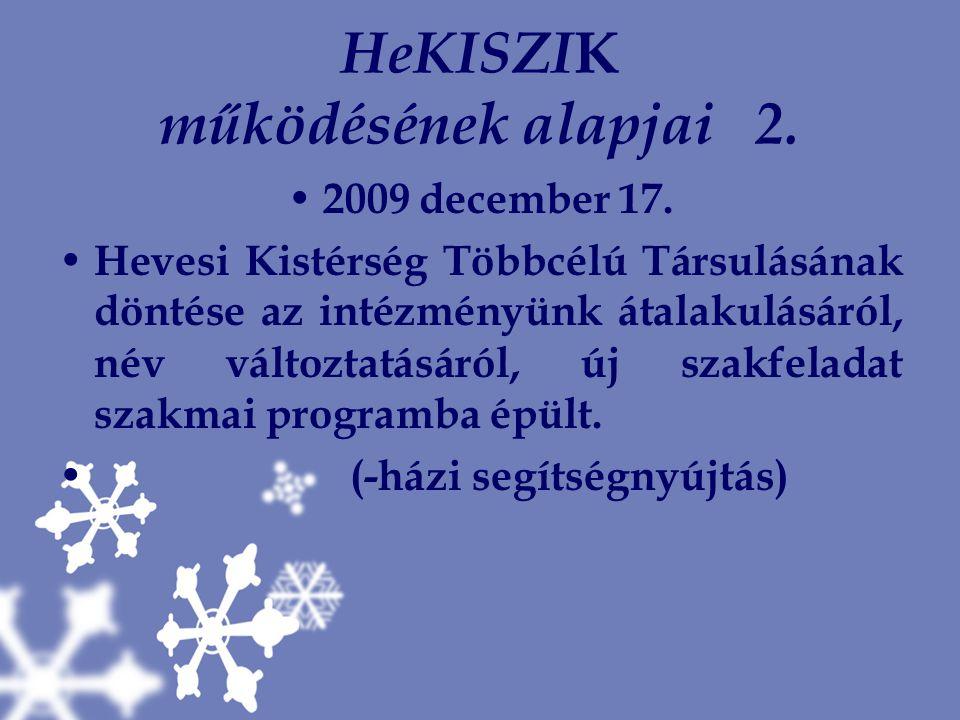 HeKISZI K működésének alapjai 2. 2009 december 17. Hevesi Kistérség Többcélú Társulásának döntése az intézményünk átalakulásáról, név változtatásáról,