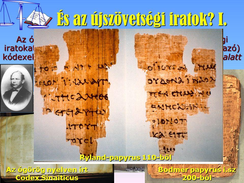 És az újszövetségi iratok? I. Az ókorban (1. században) keletkezett újszövetségi iratokat sokáig csak középkori (5-6. századból származó) kódexekből i