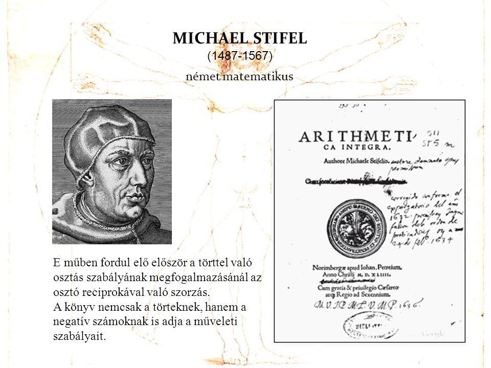 MICHAEL STIFEL (1487-1567) német matematikus E műben fordul elő először a törttel való osztás szabályának megfogalmazásánál az osztó reciprokával való