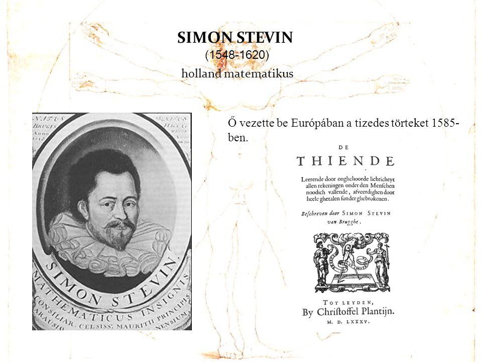 SIMON STEVIN (1548-1620) holland matematikus Ő vezette be Európában a tizedes törteket 1585- ben.