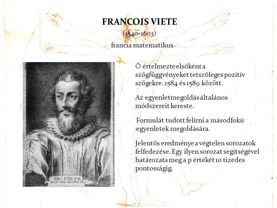 FRANCOIS VIETE (1540-1603) francia matematikus Ő értelmezte elsőként a szögfüggvényeket tetszőleges pozitív szögekre. 1584 és 1589 között. Az egyenlet