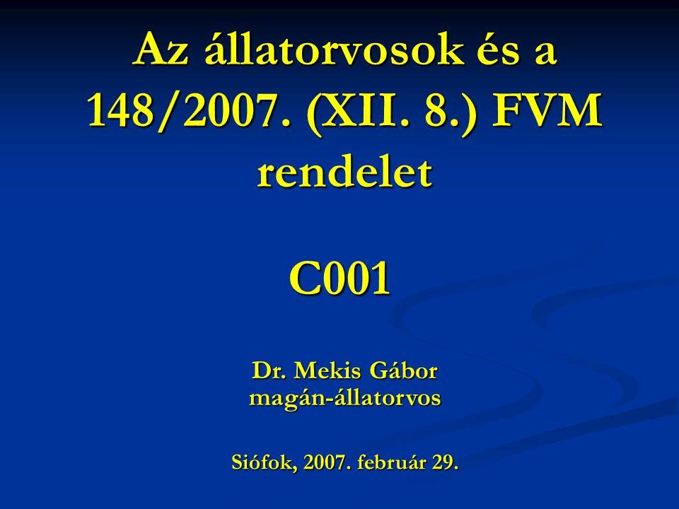 Az állatorvosok és a 148/2007. (XII. 8.) FVM rendelet C001 Siófok, 2007. február 29. Dr. Mekis Gábor magán-állatorvos