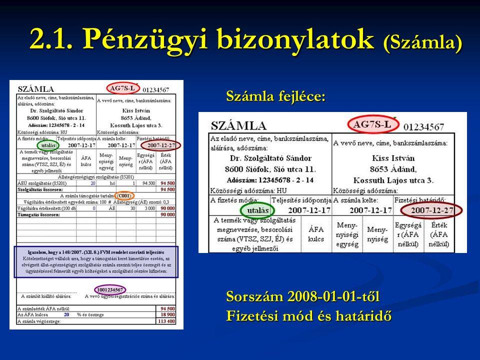 Számla fejléce: 2.1. Pénzügyi bizonylatok (Számla) Sorszám 2008-01-01-től Fizetési mód és határidő