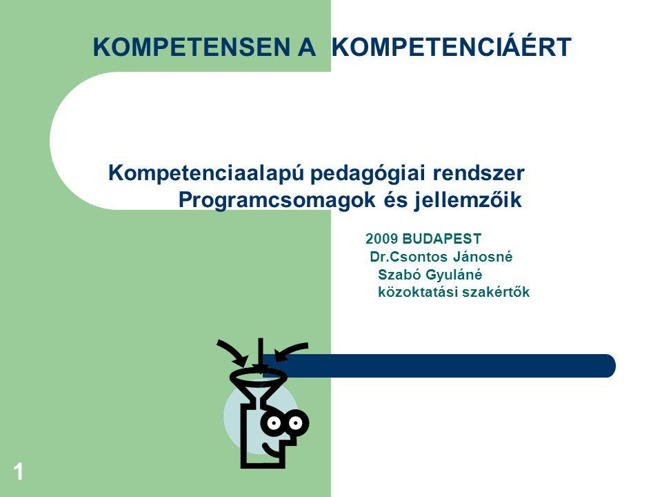 1 KOMPETENSEN A KOMPETENCIÁÉRT Kompetenciaalapú pedagógiai rendszer Programcsomagok és jellemzőik 2009 BUDAPEST Dr.Csontos Jánosné Szabó Gyuláné közoktatási szakértők