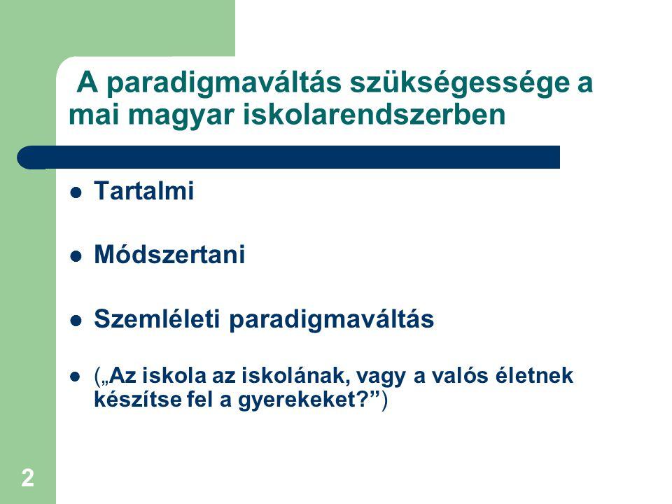 """2 A paradigmaváltás szükségessége a mai magyar iskolarendszerben Tartalmi Módszertani Szemléleti paradigmaváltás (""""Az iskola az iskolának, vagy a valós életnek készítse fel a gyerekeket? )"""