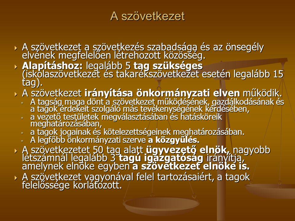 A szövetkezet  A szövetkezet a szövetkezés szabadsága és az önsegély elvének megfelelően létrehozott közösség.  Alapításhoz: legalább 5 tag szüksége