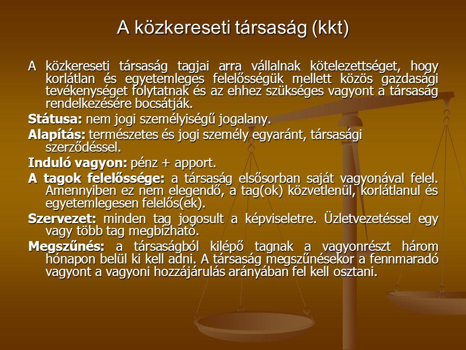 A közkereseti társaság (kkt) A közkereseti társaság tagjai arra vállalnak kötelezettséget, hogy korlátlan és egyetemleges felelősségük mellett közös g