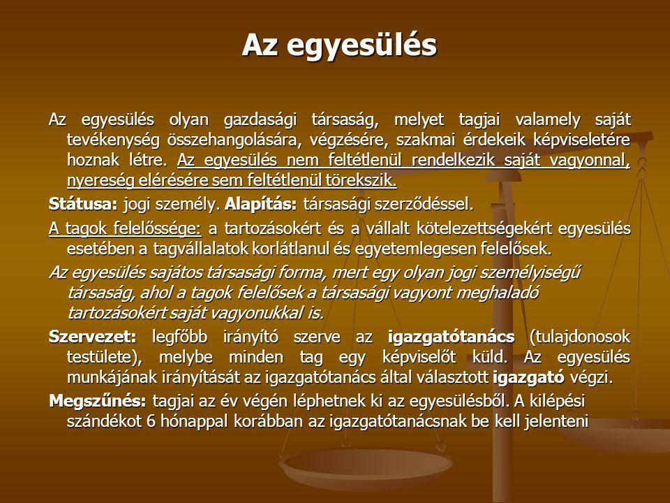 Az egyesülés Az egyesülés olyan gazdasági társaság, melyet tagjai valamely saját tevékenység összehangolására, végzésére, szakmai érdekeik képviseleté