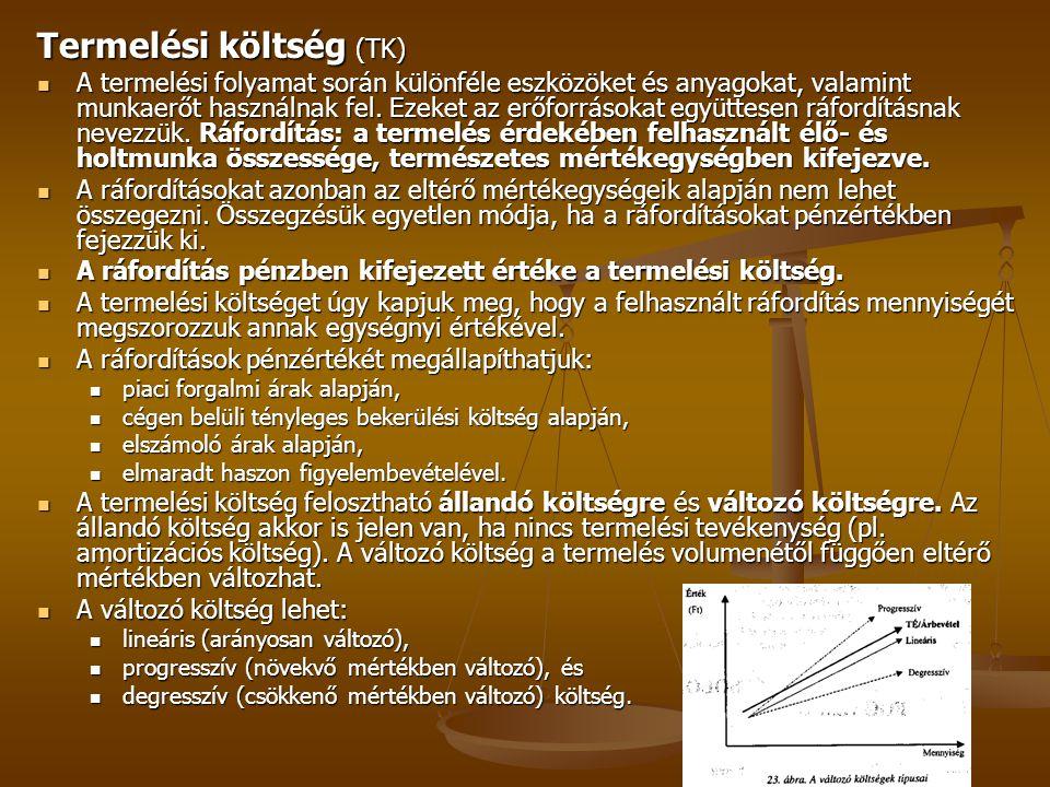 Termelési költség (TK) A termelési folyamat során különféle eszközöket és anyagokat, valamint munkaerőt használnak fel. Ezeket az erőforrásokat együtt