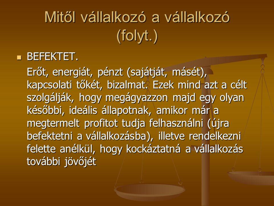 Mitől vállalkozás a vállalkozás (folyt.) Képes a VÁLTOZTATÁSRA.