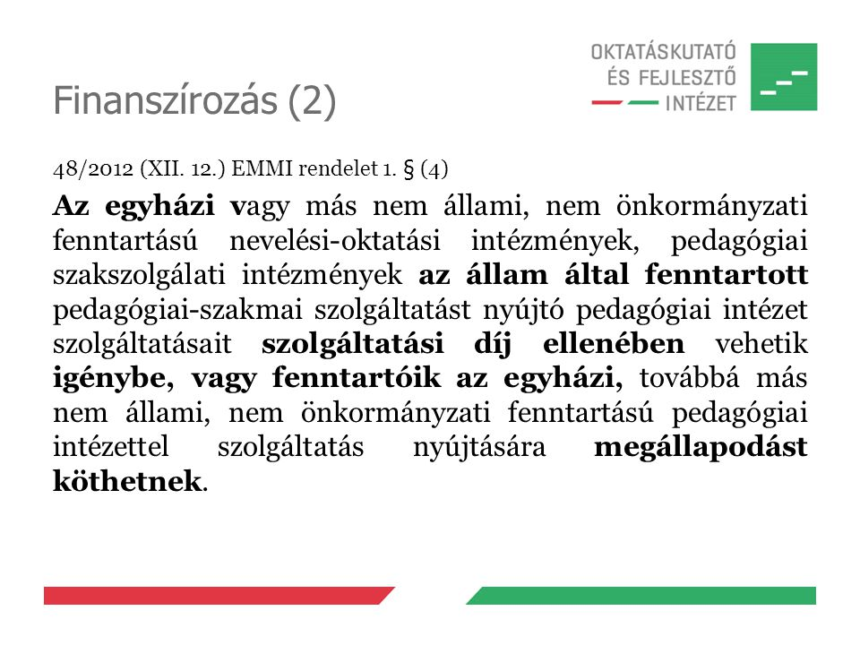 Finanszírozás (2) 48/2012 (XII. 12.) EMMI rendelet 1. § (4) Az egyházi vagy más nem állami, nem önkormányzati fenntartású nevelési-oktatási intézménye