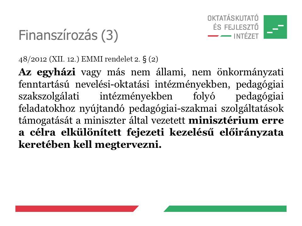 Finanszírozás (3) 48/2012 (XII. 12.) EMMI rendelet 2. § (2) Az egyházi vagy más nem állami, nem önkormányzati fenntartású nevelési-oktatási intézménye