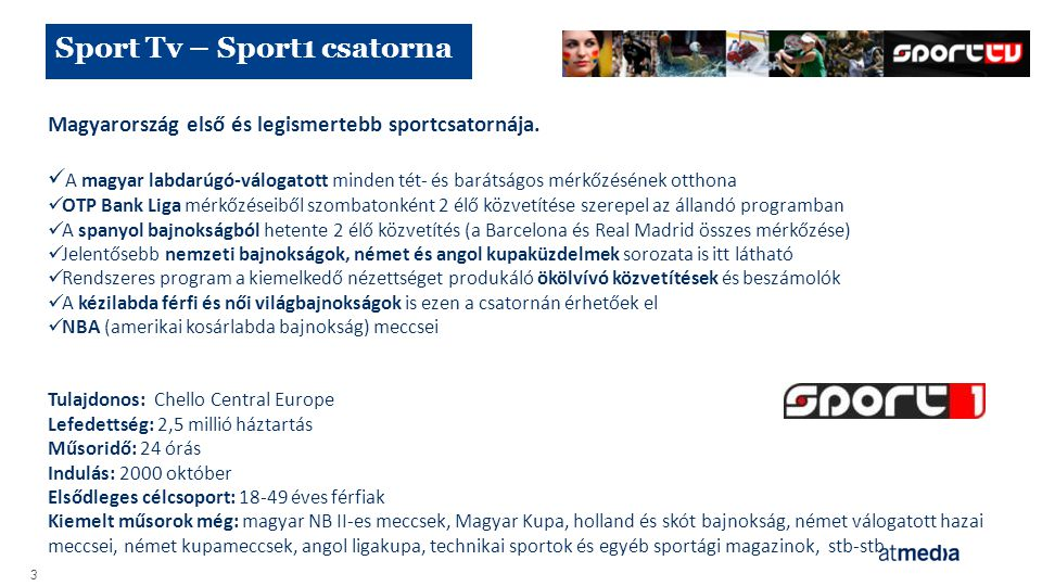 Sport Tv – Sport2 csatorna 4 A SPORT1 televízió testvércsatornája, hasonló műsorstruktúrával és színvonallal.