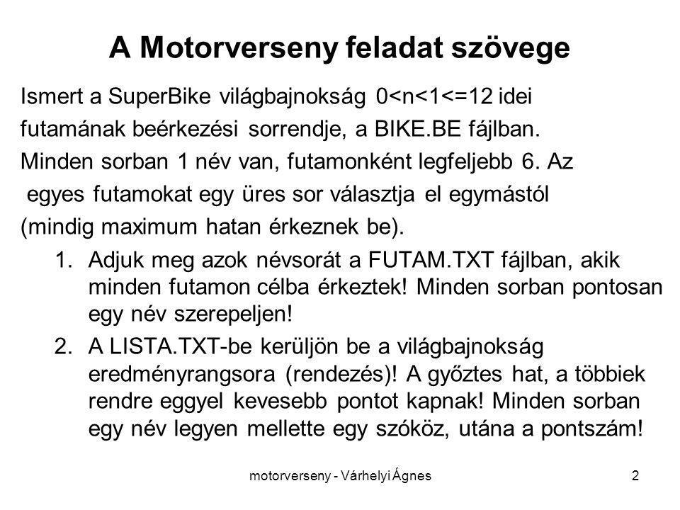 motorverseny - Várhelyi Ágnes2 A Motorverseny feladat szövege Ismert a SuperBike világbajnokság 0<n<1<=12 idei futamának beérkezési sorrendje, a BIKE.BE fájlban.