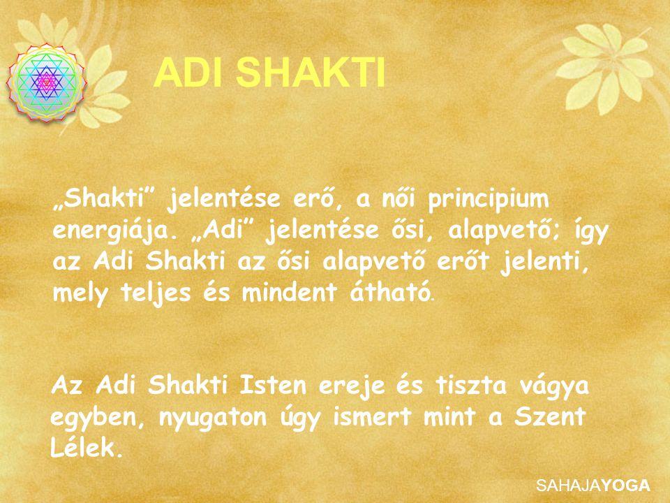 """SAHAJAYOGA Az Adi Shakti Isten ereje és tiszta vágya egyben, nyugaton úgy ismert mint a Szent Lélek. ADI SHAKTI """"Shakti"""" jelentése erő, a női principi"""