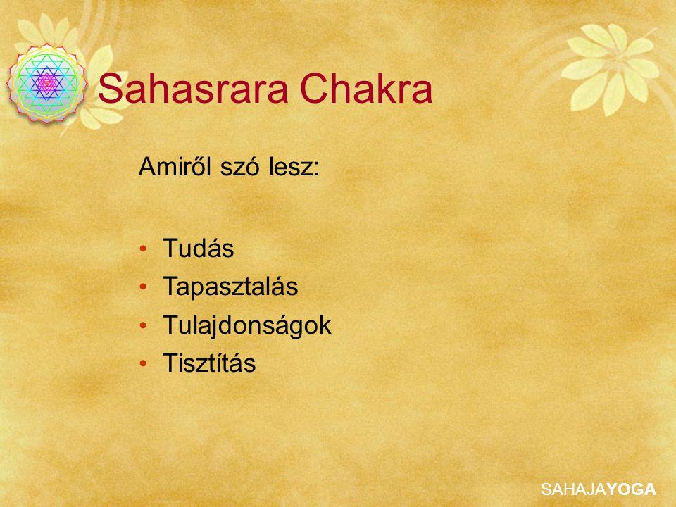 SAHAJAYOGA A Sahasrara Chakra Sahasrara Tisztítása Használjuk Shri Mataji Nirmala Devi Három Nagy Mantráját Kijelentés: Anyám, kérlek erősítsd meg az önmegvalósulásomat , Anyám, kérlek jöjj a figyelmembe , Anyám, kérlek fogadd el a teljes odaadásom és a legőszintébb köszönetemet, amiért Sahaja Jógivá/Jóginivé tettél Adjunk vibrációkat a chakrának fejünk tetejét masszírozva az óramutató járásának megegyező irányban Fejlesszük ki a felajánlást Shri Matajinak meditácó révén (ne csak a felismerést, hanem a felajánlást).