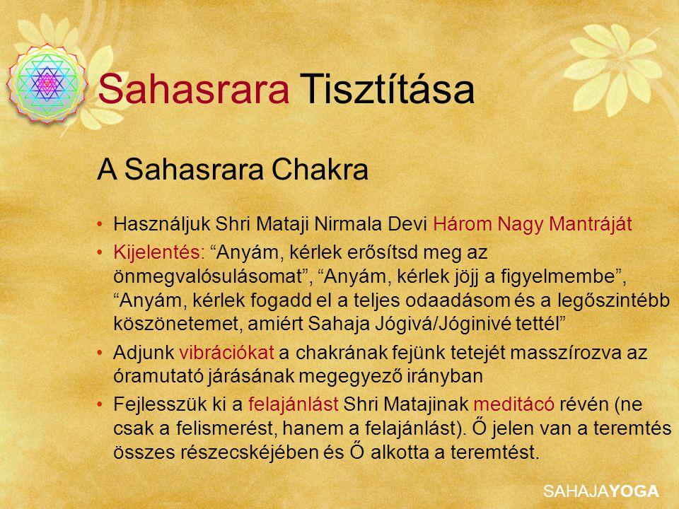 """SAHAJAYOGA A Sahasrara Chakra Sahasrara Tisztítása Használjuk Shri Mataji Nirmala Devi Három Nagy Mantráját Kijelentés: """"Anyám, kérlek erősítsd meg az"""
