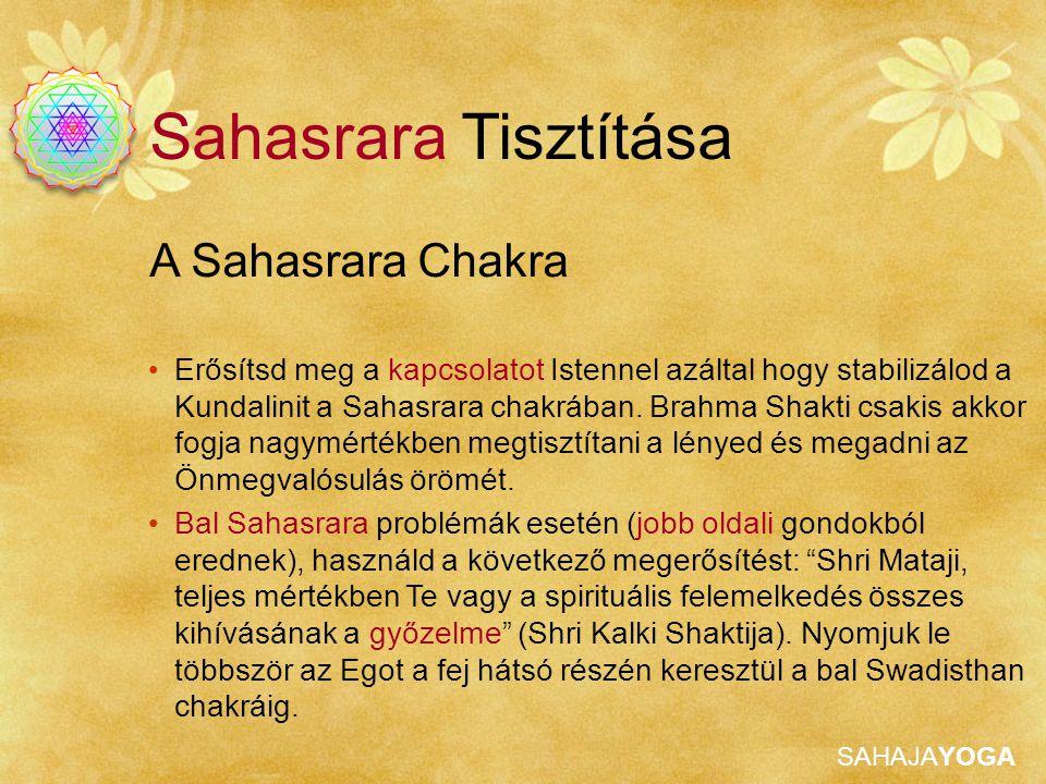 SAHAJAYOGA A Sahasrara Chakra Sahasrara Tisztítása Erősítsd meg a kapcsolatot Istennel azáltal hogy stabilizálod a Kundalinit a Sahasrara chakrában. B