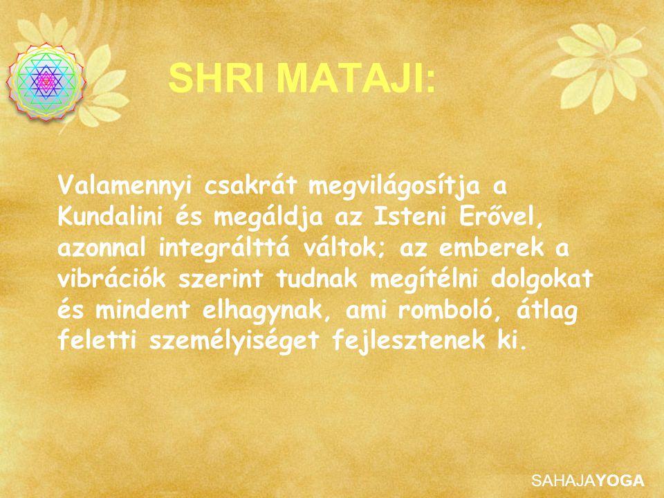 SAHAJAYOGA SHRI MATAJI: Valamennyi csakrát megvilágosítja a Kundalini és megáldja az Isteni Erővel, azonnal integrálttá váltok; az emberek a vibrációk