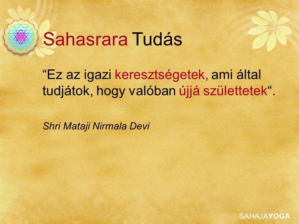 """SAHAJAYOGA """"Ez az igazi keresztségetek, ami által tudjátok, hogy valóban újjá születtetek"""". Shri Mataji Nirmala Devi Sahasrara Tudás"""