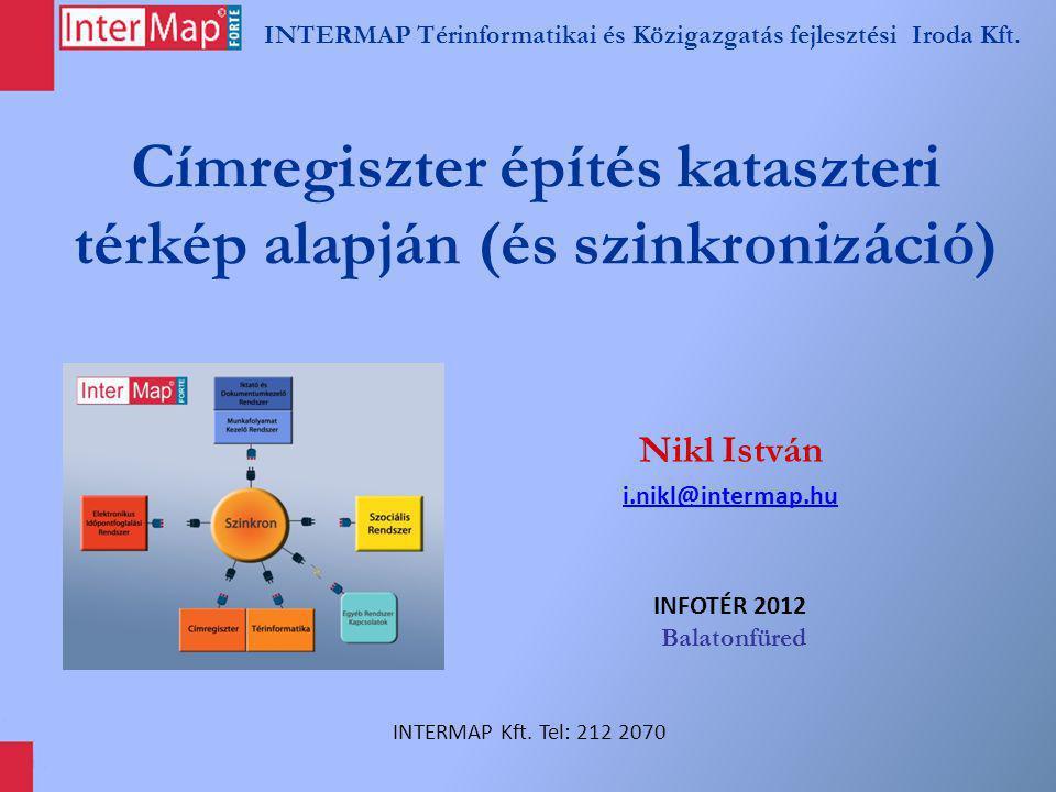 INTERMAP Térinformatikai és Közigazgatás fejlesztési Iroda Kft. Címregiszter építés kataszteri térkép alapján (és szinkronizáció) Nikl István i.nikl@i