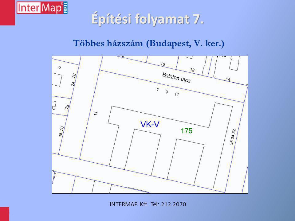Építési folyamat 7. INTERMAP Kft. Tel: 212 2070 Többes házszám (Budapest, V. ker.)