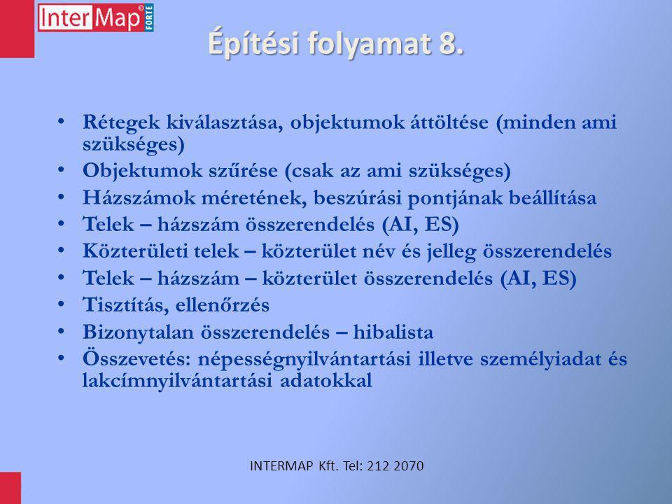 Építési folyamat 8. INTERMAP Kft. Tel: 212 2070 Rétegek kiválasztása, objektumok áttöltése (minden ami szükséges) Objektumok szűrése (csak az ami szük