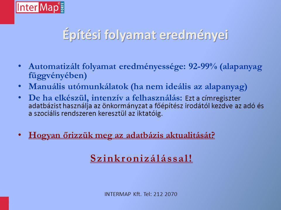 Építési folyamat eredményei INTERMAP Kft. Tel: 212 2070 Automatizált folyamat eredményessége: 92-99% (alapanyag függvényében) Manuális utómunkálatok (
