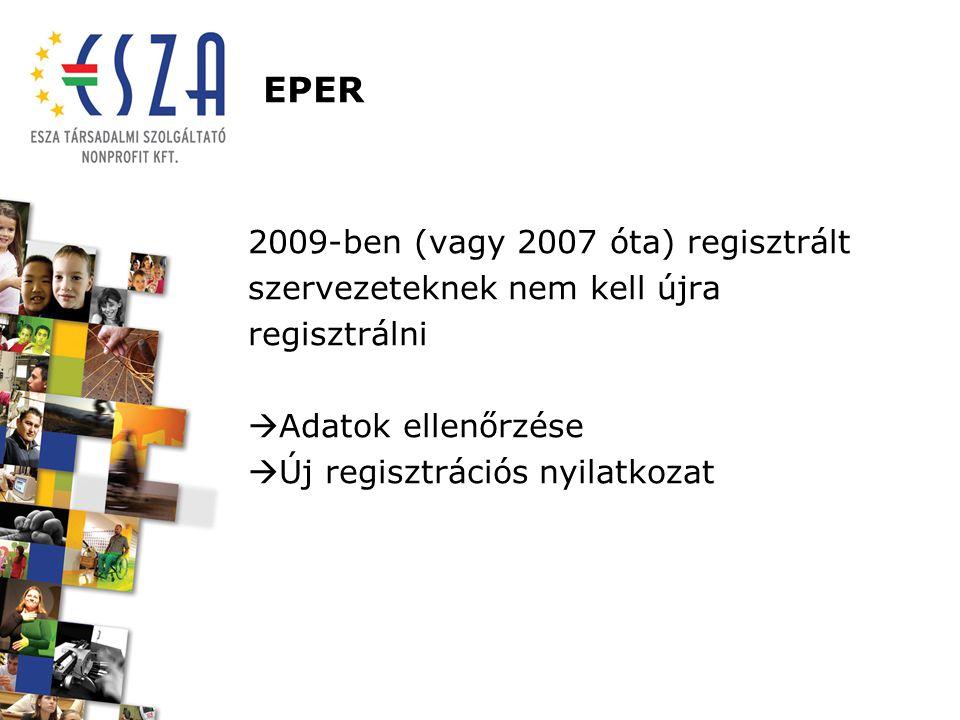 EPER 2009-ben (vagy 2007 óta) regisztrált szervezeteknek nem kell újra regisztrálni  Adatok ellenőrzése  Új regisztrációs nyilatkozat