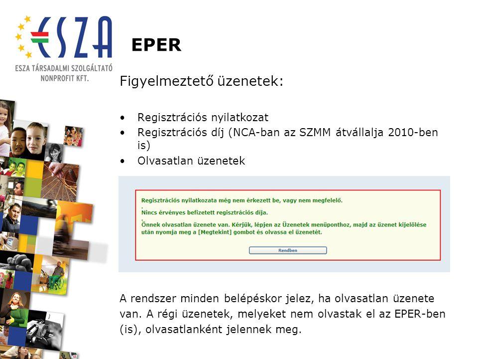 EPER Figyelmeztető üzenetek: Regisztrációs nyilatkozat Regisztrációs díj (NCA-ban az SZMM átvállalja 2010-ben is) Olvasatlan üzenetek A rendszer minde