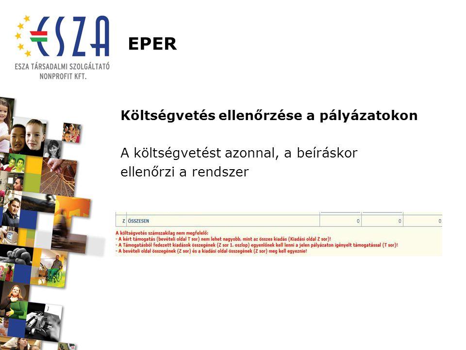 EPER Költségvetés ellenőrzése a pályázatokon A költségvetést azonnal, a beíráskor ellenőrzi a rendszer
