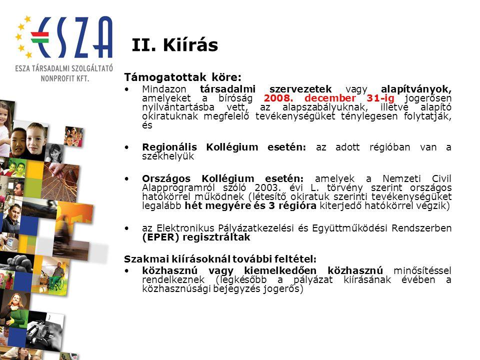 II. Kiírás Támogatottak köre: Mindazon társadalmi szervezetek vagy alapítványok, amelyeket a bíróság 2008. december 31-ig jogerősen nyilvántartásba ve