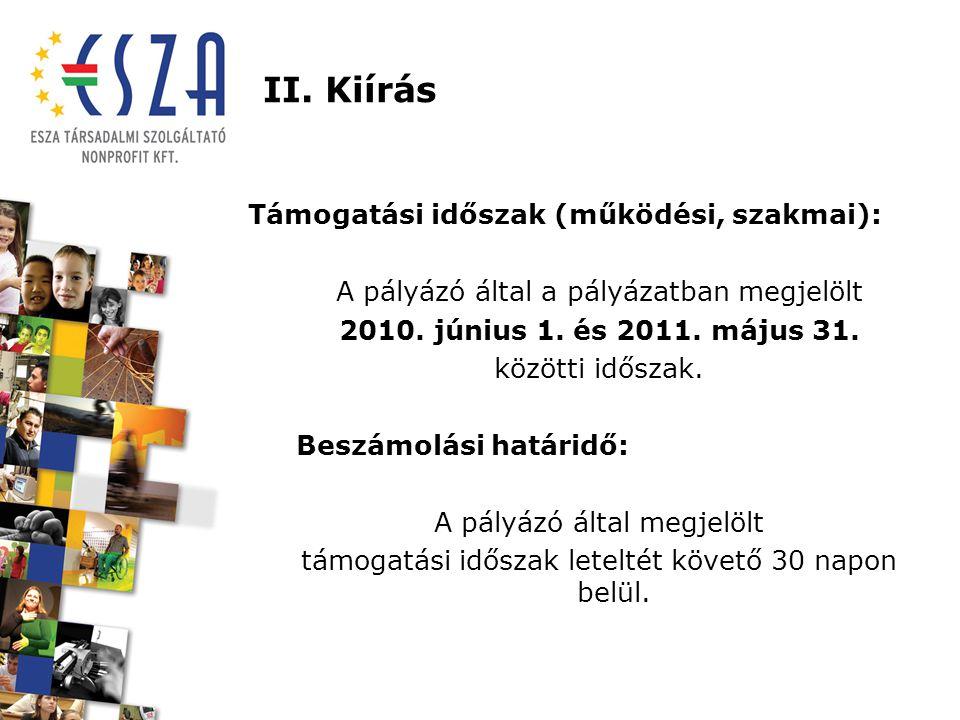 II. Kiírás Támogatási időszak (működési, szakmai): A pályázó által a pályázatban megjelölt 2010. június 1. és 2011. május 31. közötti időszak. Beszámo