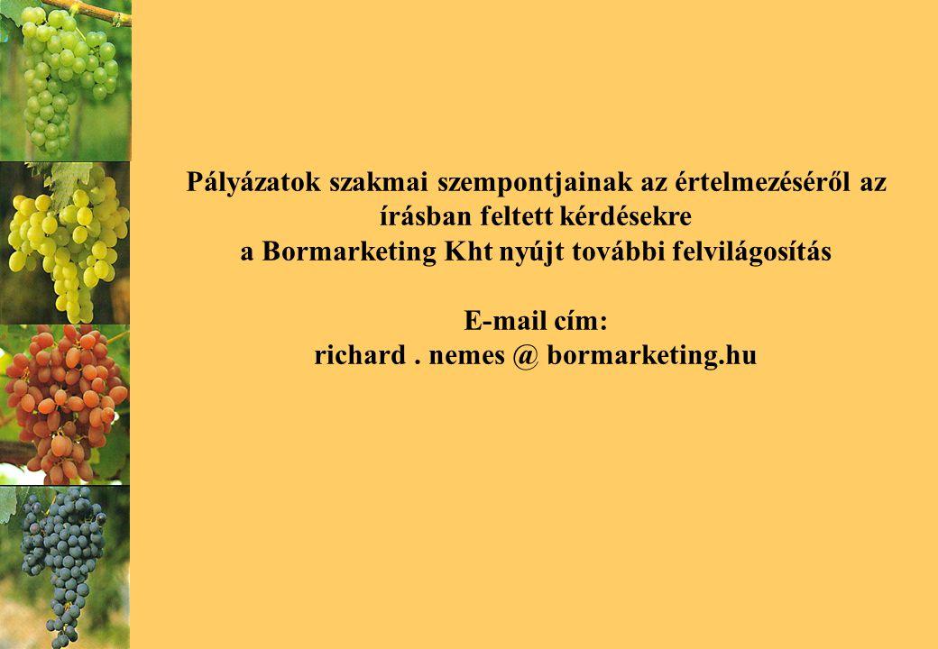 Pályázatok szakmai szempontjainak az értelmezéséről az írásban feltett kérdésekre a Bormarketing Kht nyújt további felvilágosítás E-mail cím: richard.