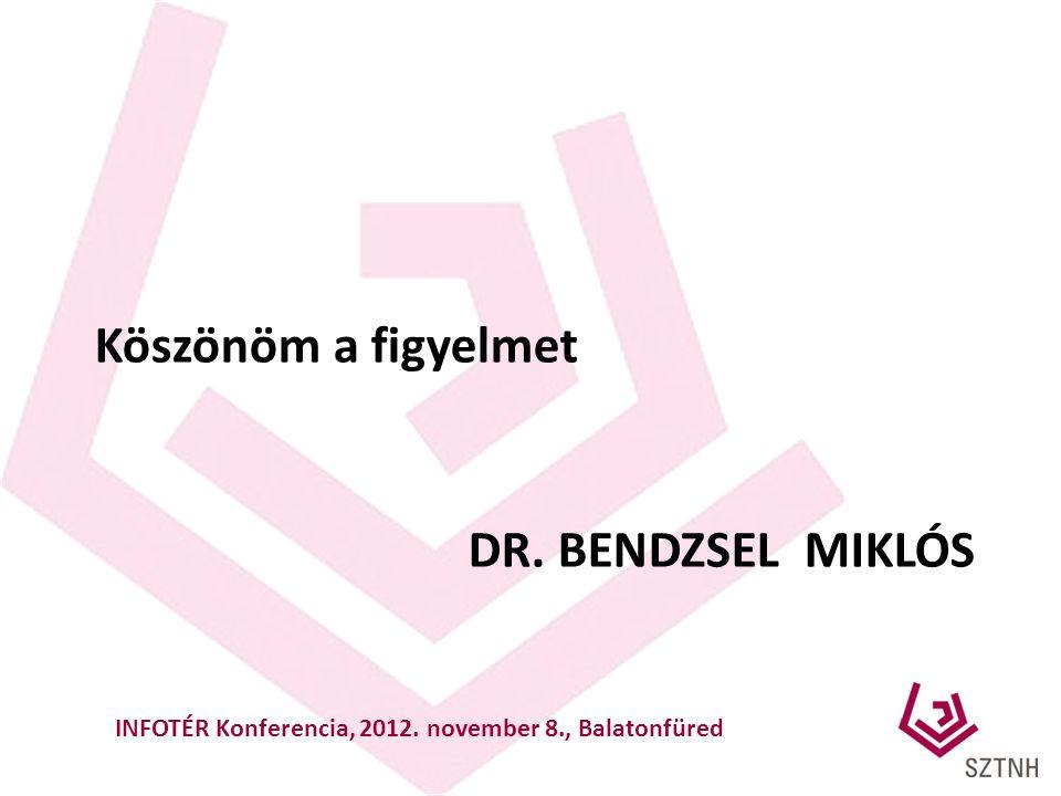 DR. BENDZSEL MIKLÓS Köszönöm a figyelmet INFOTÉR Konferencia, 2012. november 8., Balatonfüred