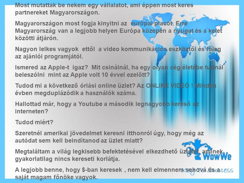 Most mutattak be nekem egy vállalatot, ami éppen most keres partnereket Magyarországon. Magyarországon most fogja kinyitni az európai piacot. Erre Mag