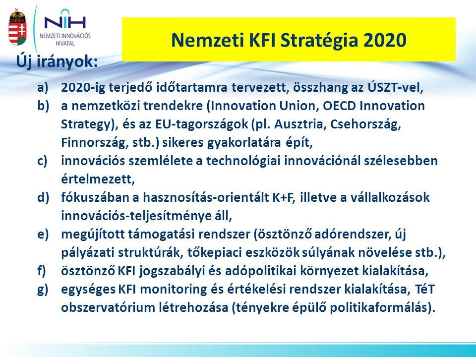 Nemzeti stratégia – kiemelt célok: 2020-ra legalább: 30 kutatási technológiai – fejlesztő műhely működik - a világ elithez tartozva 30 globális nagyvállalati K + F bázis telepedett meg 30 K + F intenzív, multi regionális hazai középvállalat működik és szolgáltat 300 K + F intenzív technológiai kisvállalat (gazella) találja meg globális világpiaci számítását 1000 innovatív start-up kisvállalkozás kapott jelentős támo- gatást (szolgáltatási, forrás és piacra jutási) – az elmúlt 7 évben