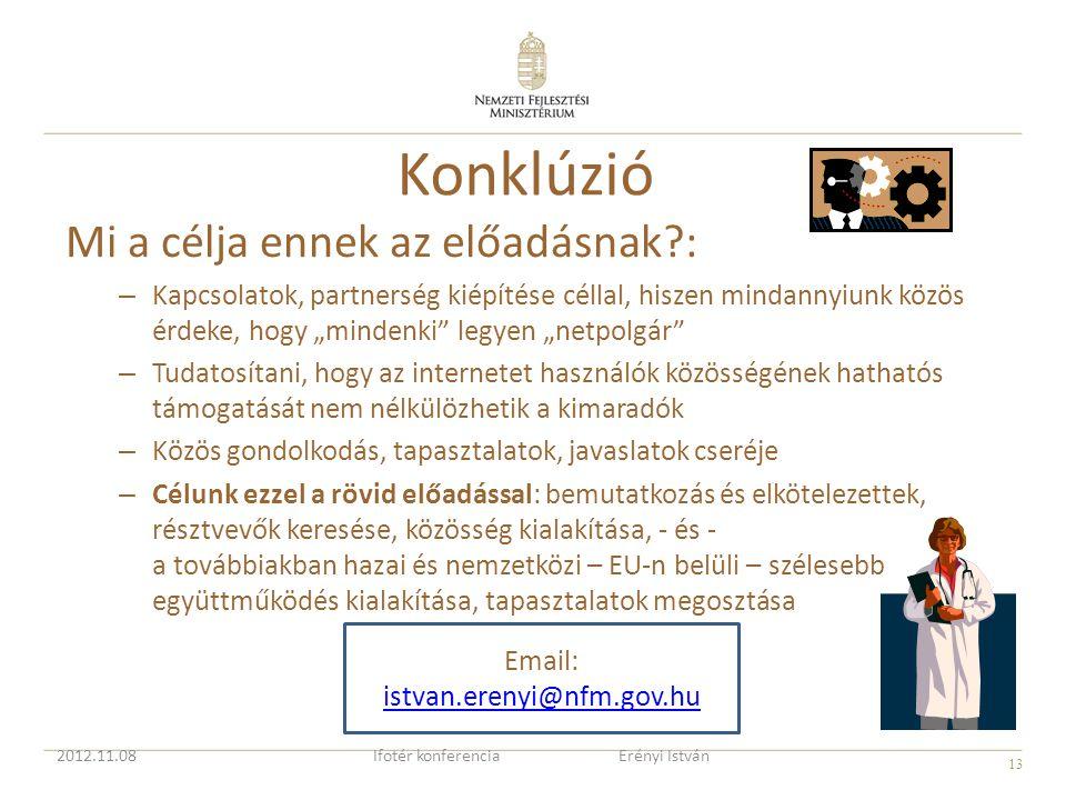 13 Email: istvan.erenyi@nfm.gov.hu Konklúzió Mi a célja ennek az előadásnak?: – Kapcsolatok, partnerség kiépítése céllal, hiszen mindannyiunk közös ér