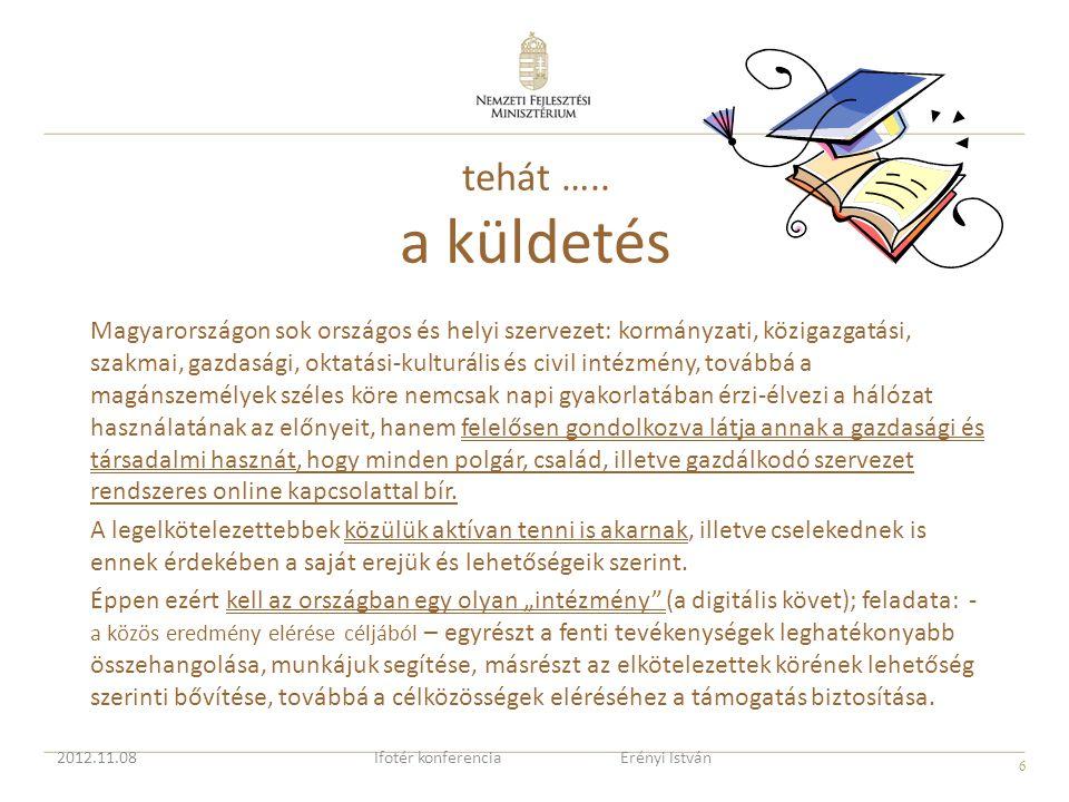 6 tehát ….. a küldetés Magyarországon sok országos és helyi szervezet: kormányzati, közigazgatási, szakmai, gazdasági, oktatási-kulturális és civil in