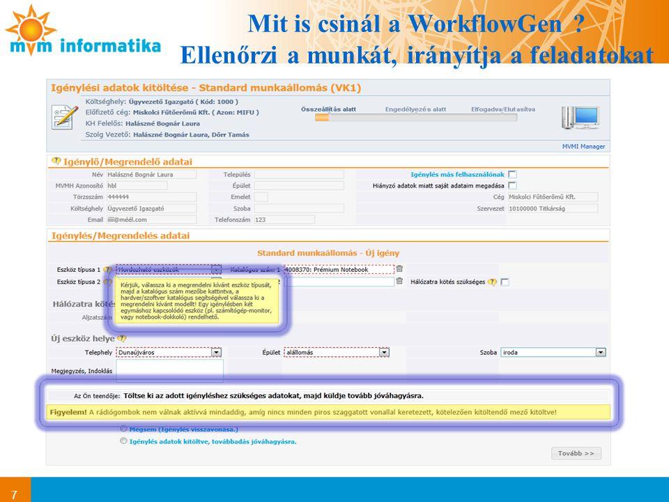 7 Mit is csinál a WorkflowGen ? Ellenőrzi a munkát, irányítja a feladatokat