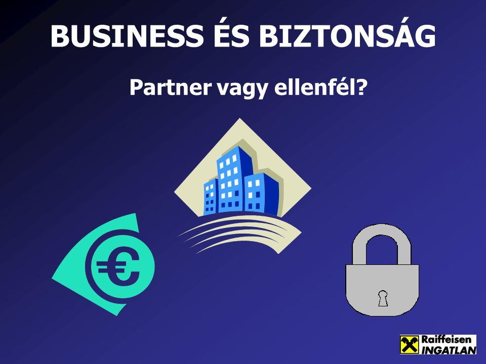 BUSINESS ÉS BIZTONSÁG Partner vagy ellenfél